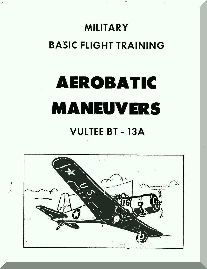 Vultee BT-13 A Military Basic Flight Training Aerobatic Maneuvers Manual -  Aircraft Reports - Aircraft Manuals - Aircraft Helicopter Engines  Propellers ...