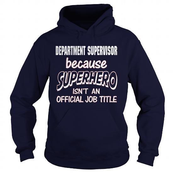 DEPARTMENT SUPERVISOR Because SUPERHERO Isn't An Official Job Title T Shirts, Hoodies. Check Price ==► https://www.sunfrog.com/LifeStyle/DEPARTMENT-SUPERVISOR--SUPER-HERO-Navy-Blue-Hoodie.html?41382