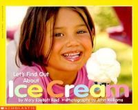 Let's find out about ice cream / by Mary Ebeltoft Reid ; photographs by John Williams.