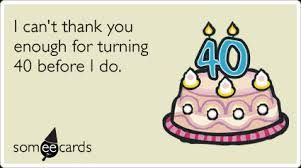 Image Result For Turning 40 Quotes Hello Forty Funny