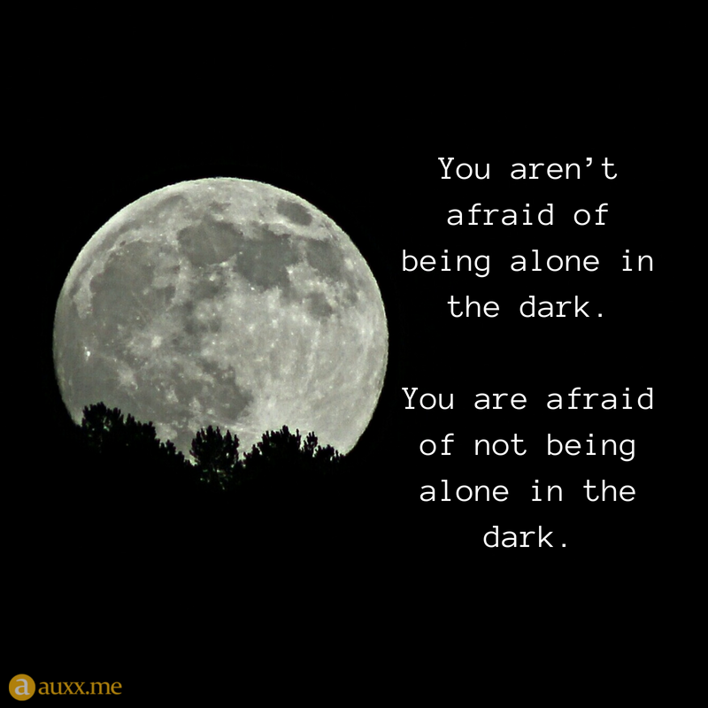 You Aren T Afraid Of Being Alone In The Dark You Are Afraid Of Not Being Alone In The Dark Silent Quotes Alone In The Dark Dark Qoutes