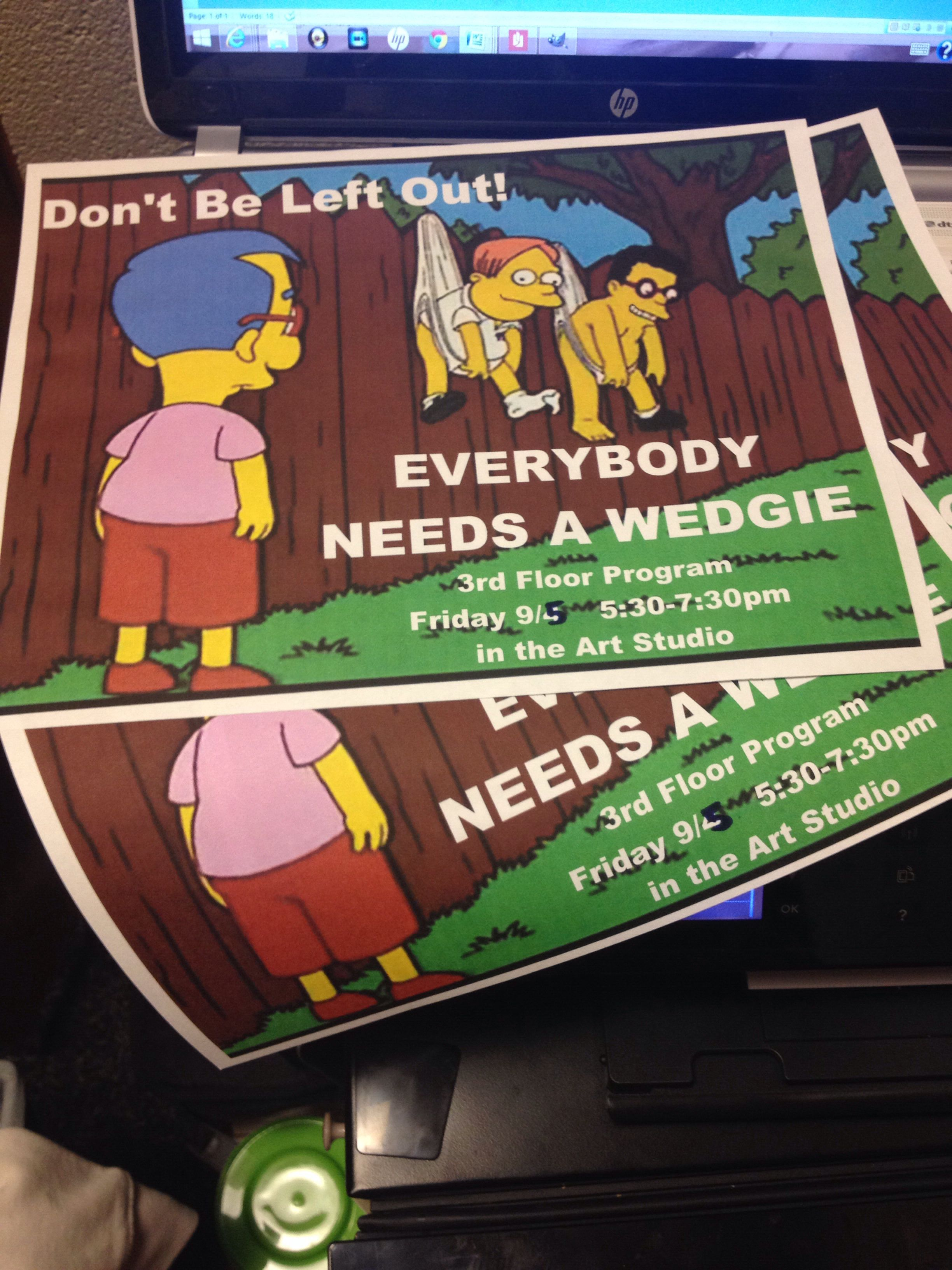 """Flyers for my """"Everybody Needs A Wedgie"""" community program as an RA at JMU where residents will decorate door wedges, eat cookies, and socialize! (Had to photoshop smiles on the Simpsons character hehe)"""