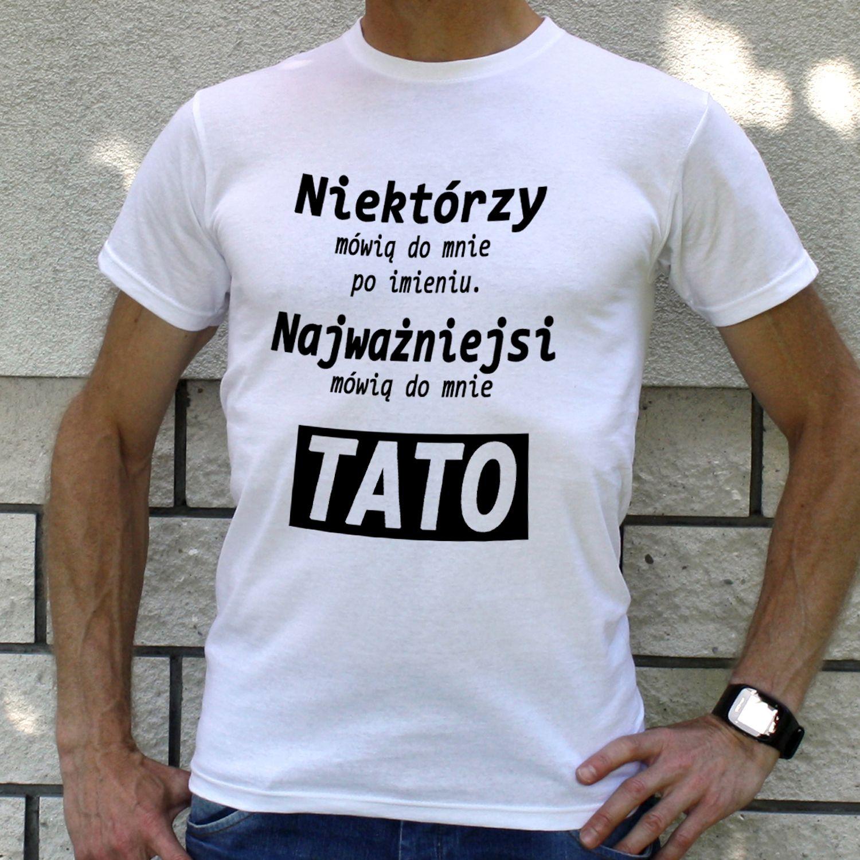 Koszulka Niektorzy Mowia With Images Koszulki Ojcowie Dzien