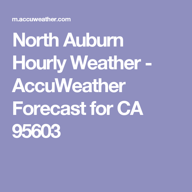 North Auburn Hourly Weather - AccuWeather Forecast for CA 95603