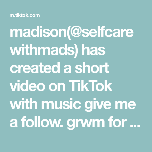 Madison Selfcarewithmads Has Created A Short Video On Tiktok With Music Give Me A Follow Grwm For The Day I Ho In 2020 Most Viral Videos Fort Worth Zoo Dad Life