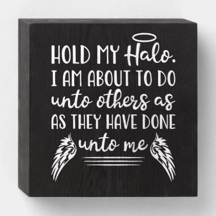 Hold My Halo Funny Christian Faith Quote Humor Wooden Box Sign | Zazzle.com