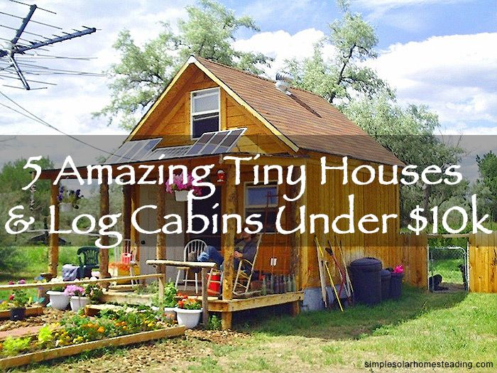 5 amazing tiny houses log cabins under - Tiny Log Cabin Kits