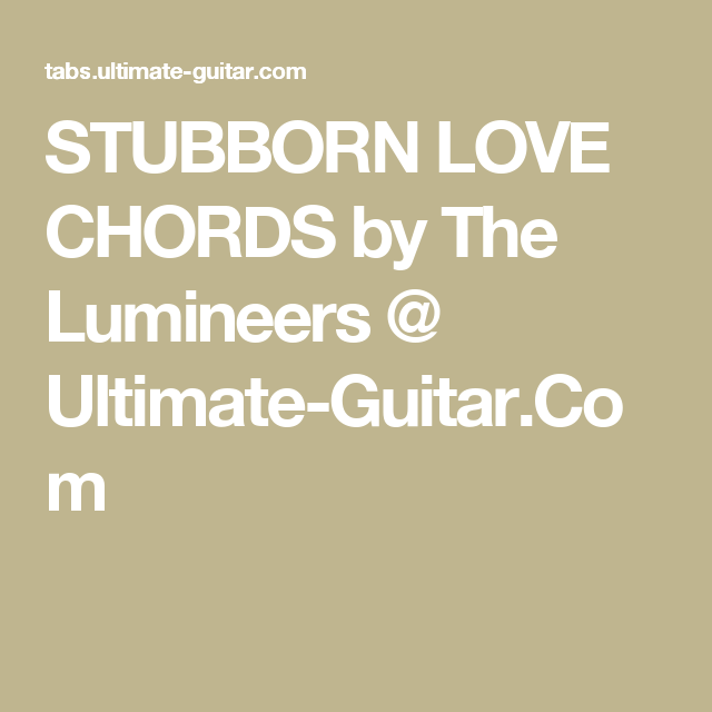STUBBORN LOVE CHORDS by The Lumineers @ Ultimate-Guitar.Com | music ...