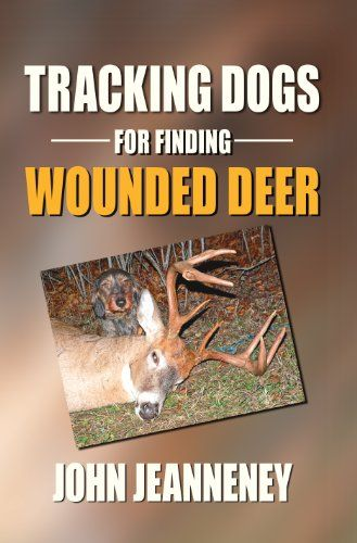 Tracking Dogs For Finding Wounded Deer By John Jeanneney Hunting