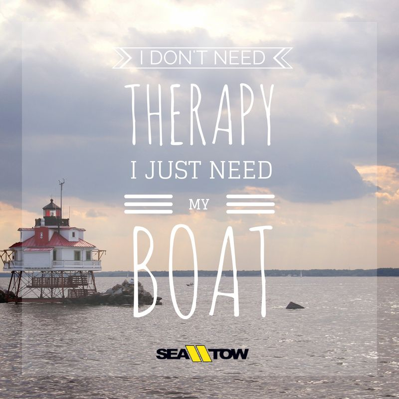 I Don't Need Therapy I Just Need My Boat Quote Boating Boat Gorgeous Boat Quotes