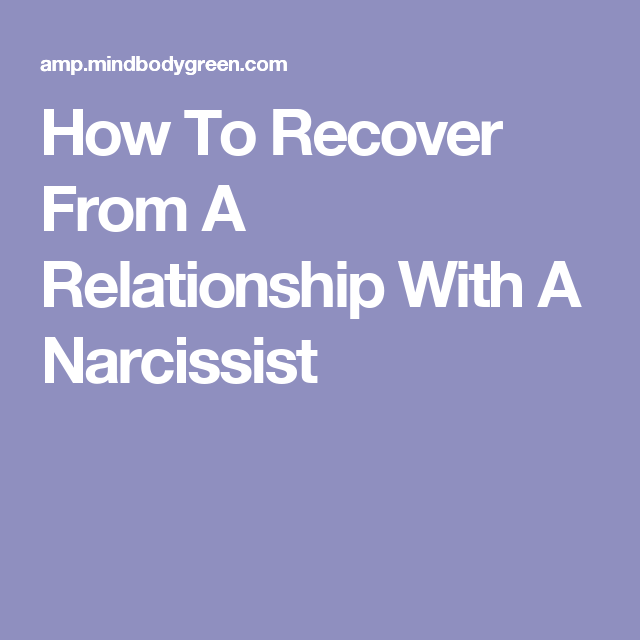 How To Recover From A Relationship With A Narcissist