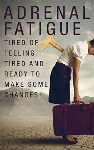 Adrenal Fatigue: Tired of feeling tired and ready to make some changes! (Adrenal fatigue, low energy, vitality, youthful energy, adrenals), Anna Villalobos - Amazon.com