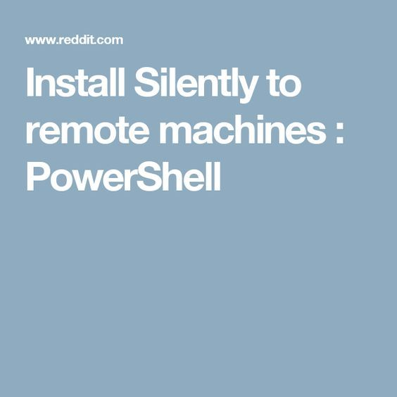 Install Silently To Remote Machines Powershell Installation Remote Hacking Computer