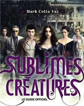 Sublimes Creatures Le Guide Officiel Mark Cotta Vaz Sublime