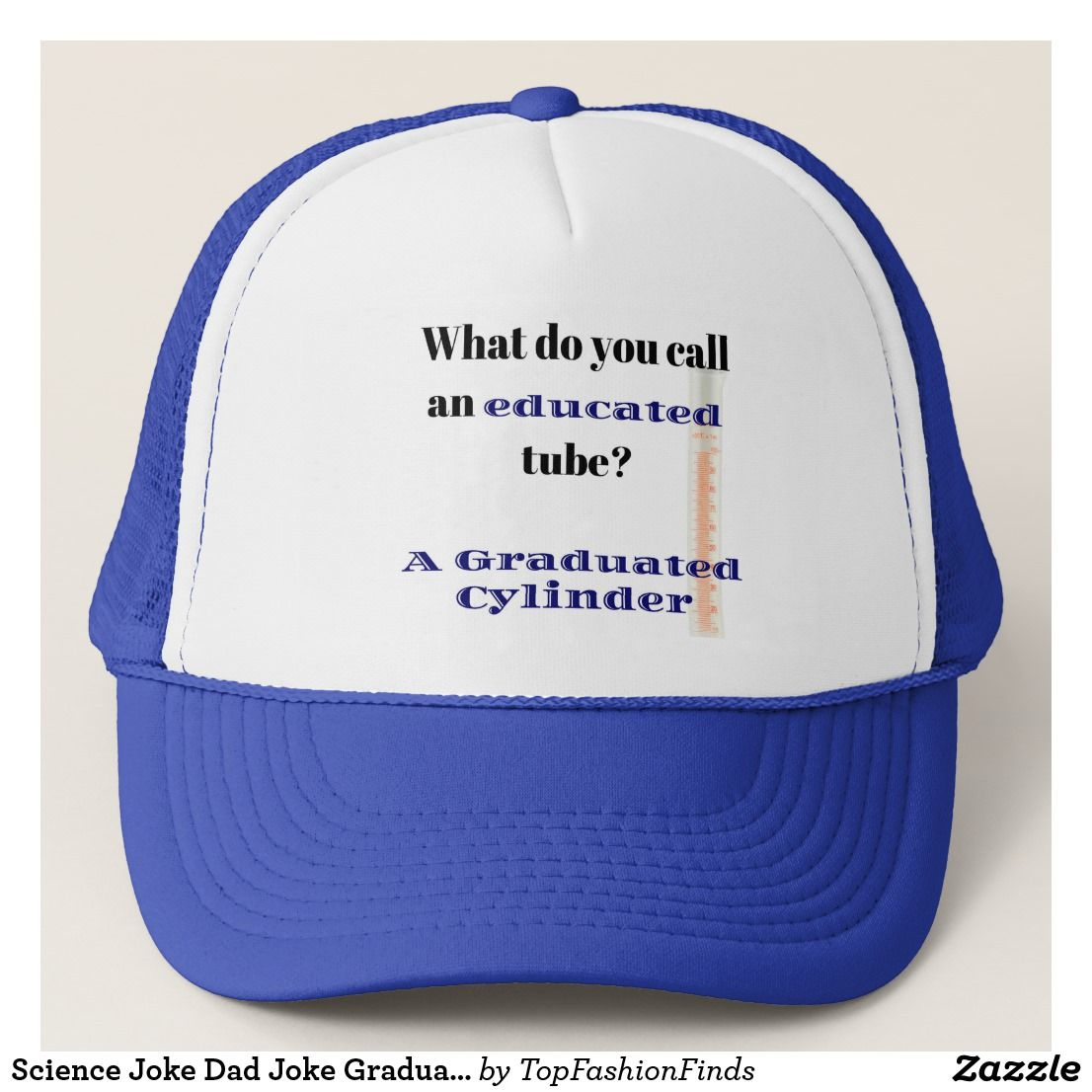 Science Joke Dad Joke Graduated Cylinder Trucker Hat Zazzle Com Science Jokes Graduated Cylinder Dad Jokes