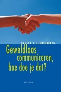 Geweldloos communiceren, hoe doe je dat? / Rosenberg, Marshall B.