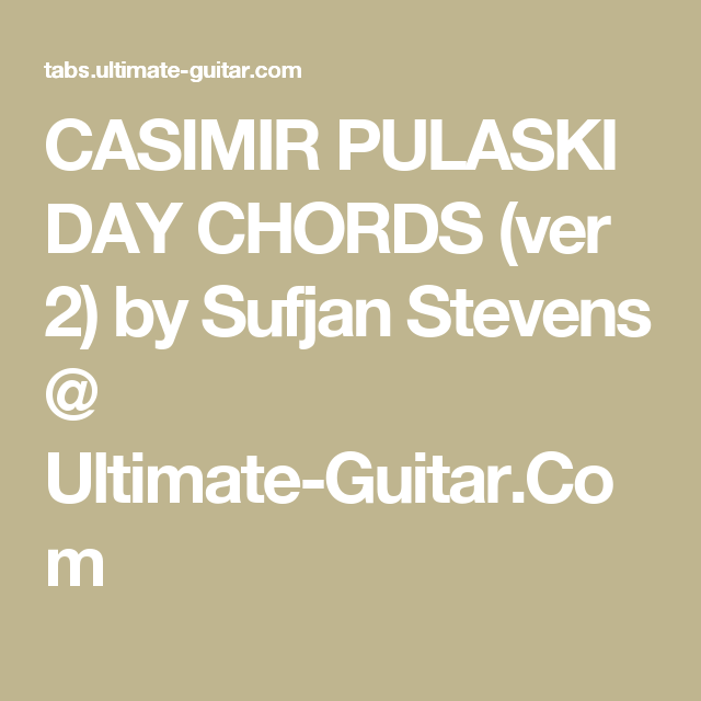 Casimir Pulaski Day Chords Ver 2 By Sufjan Stevens Ultimate