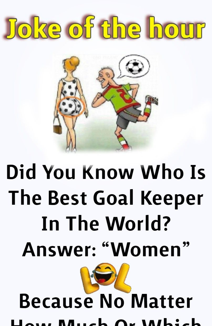 Woman Is Best Goal Keeper Morning Jokes Funny Work Jokes Funny Birthday Jokes