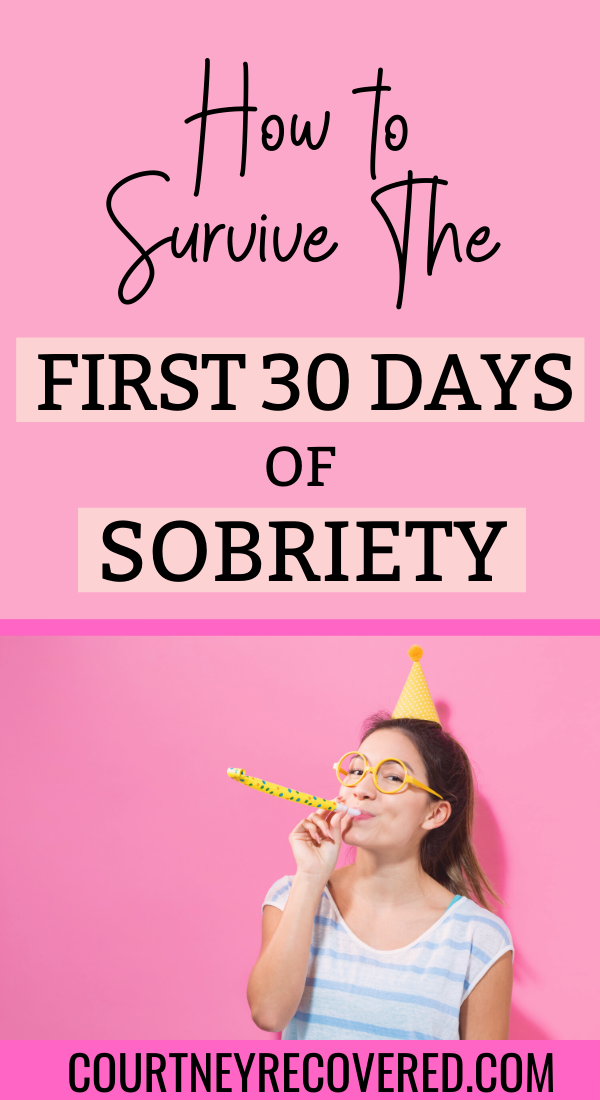 How To Survive The First 30 Days Of Sobriety And Recovery Sober Life Sober Lifestyle Quitting Alcohol