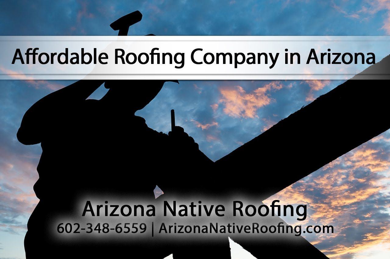 Arizona Native Roofing Is An Affordable Roofing Company In Arizona With Images Affordable Roofing Roofing Arizona