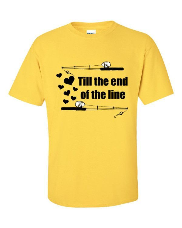 """Til the end of the line"" T-shirt is your way of letting your partner that loves to fish know that you are all in and you're not going anywhere! To be loved by the right person genuinely and unconditi"