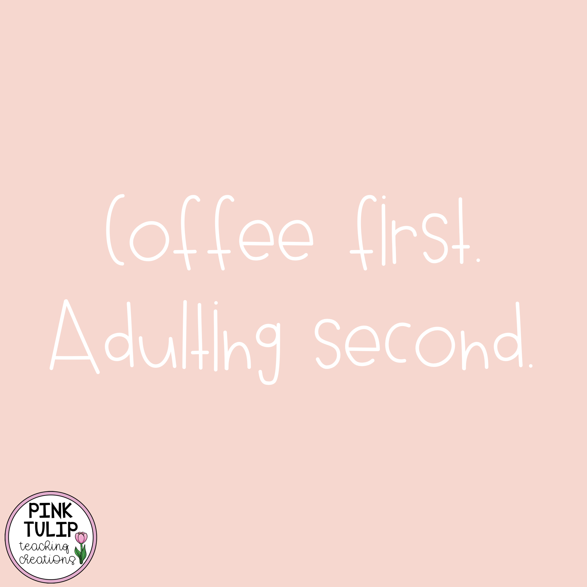 Coffee First Adulting Second Quote