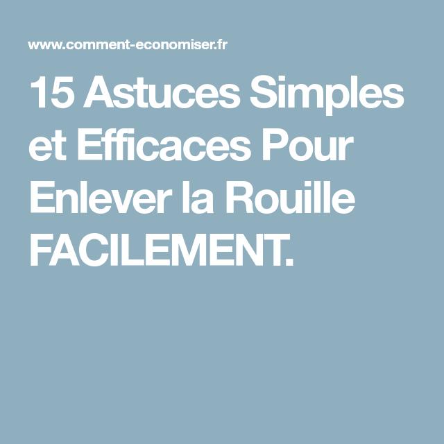 15 Astuces Simples Et Efficaces Pour Enlever La Rouille Facilement Enlever La Rouille Rouille Astuces