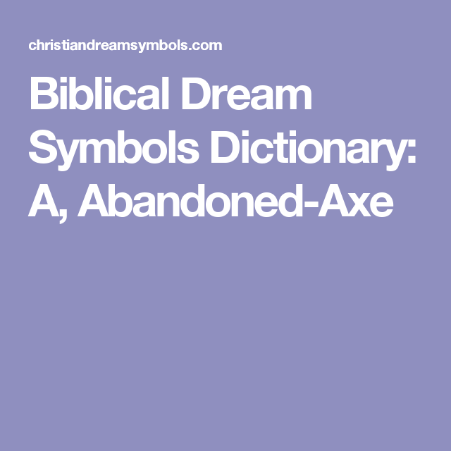 Biblical Dream Symbols Dictionary A Abandoned Axe Biblical