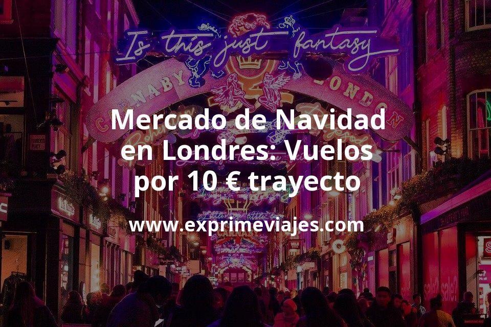 Mercado De Navidad En Londres Vuelos Por 10 Euros Trayecto Navidad En Londres Ofertas De Vuelos Vuelos