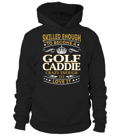 """# Golf Caddie - Skilled Enough .    Skilled Enough to Become a Golf Caddie Crazy Enough to LOVE IT Special Offer, not available anywhere else!Available in a variety of styles and colorsBuy yours now before it is too late! Secured payment via Visa / Mastercard / Amex / PayPal / iDeal How to place an order  Choose the model from the drop-down menu Click on """"Buy it now"""" Choose the size and the quantity Add your delivery address and bank details And that's it!"""