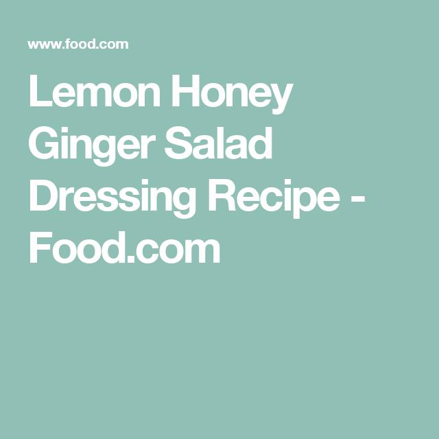 Lemon Honey Ginger Salad Dressing Recipe - Food.com
