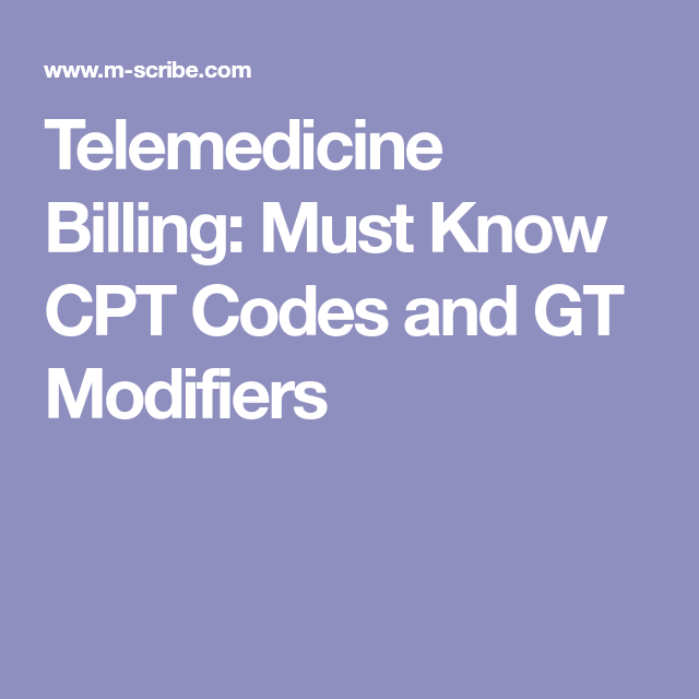 Telemedicine Billing Must Know Cpt Codes And Gt Modifiers