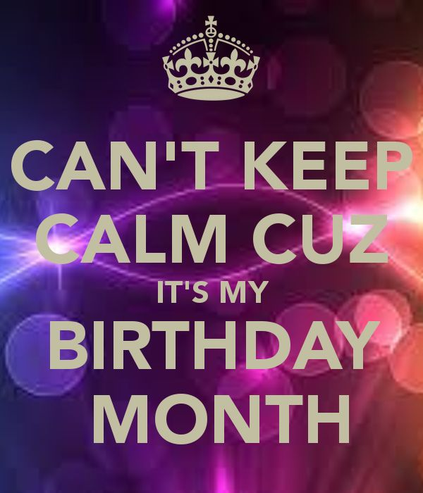 can\'t-keep-calm-cuz-it\'s-my-birthday-month- | Its my ...