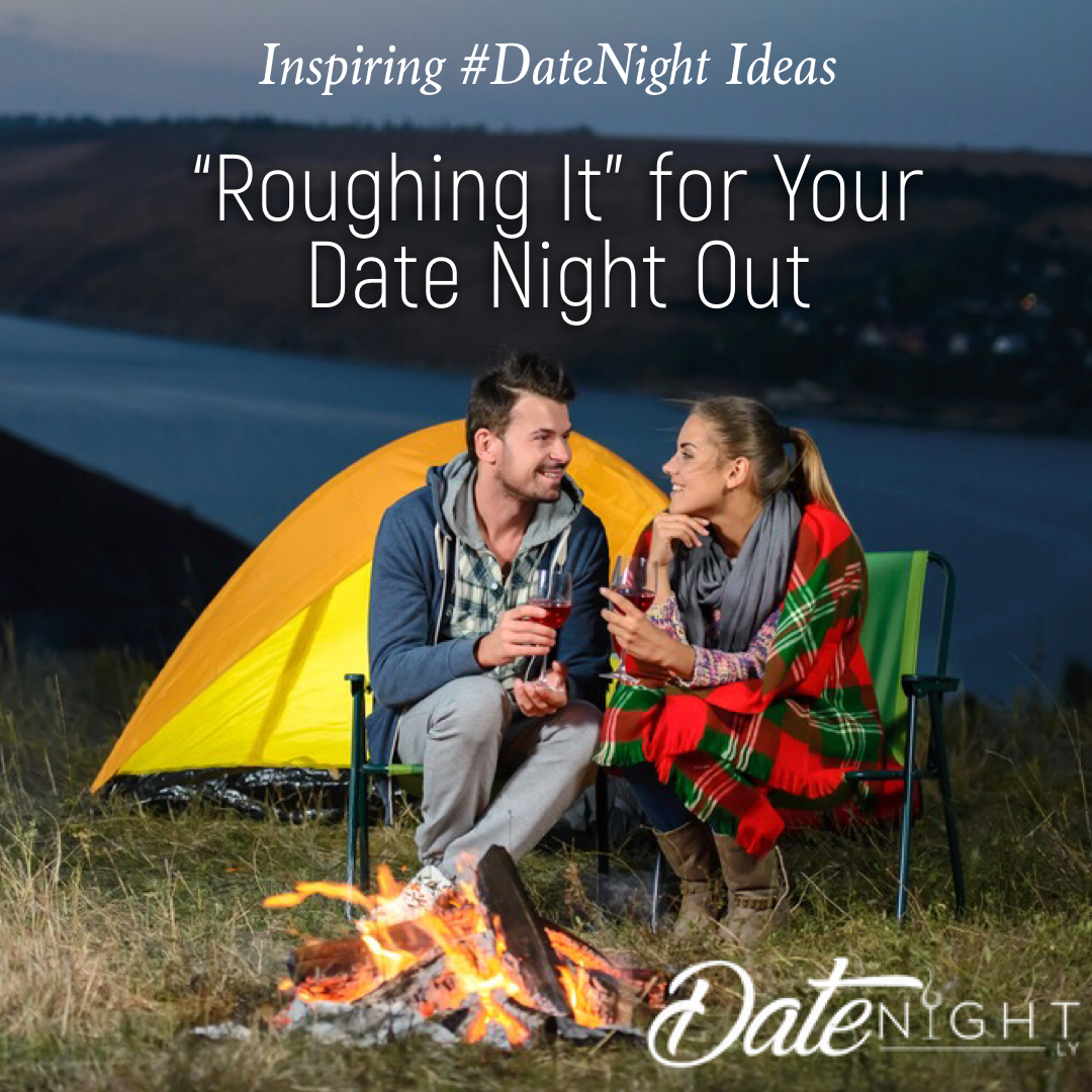 Camping: Roughing it for your Date Night Out - Outdoor ...