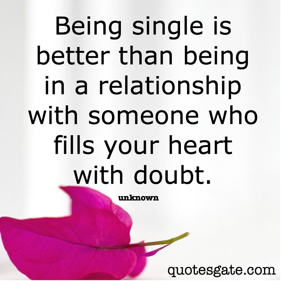 Sometimes Being Single Is Better Than Being In A Relationship Quotes Hurt Heart Quotes Gate Broken Heart Art