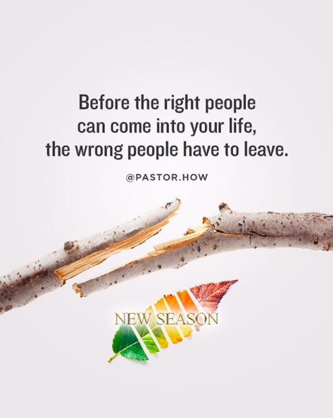 Before The Right People Can Come Into Your Life The Wrong People Have To Leave Heart Of God Church Is An Indepen Christian Living Quotes Church Quotes God