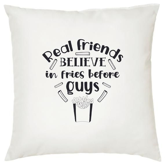 Real friends believe in fries before guys/ Home Decor -Graphics