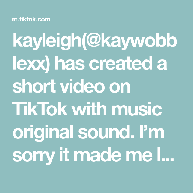 Kayleigh Kaywobblexx Has Created A Short Video On Tiktok With Music Original Sound I M Sorry It Made Me Laugh So Much H Songs To Sing Best Dance Music