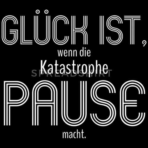Glueck ist Katastrophe Pause macht 4 weiss Männer Premium T-Shirt | Spreadshirt  - Humorvolle Sprüche -   #Glueck #Humorvolle #ist #Katastrophe #macht #Männer #Pause #Premium #Spreadshirt #Sprüche #TShirt #Weiß