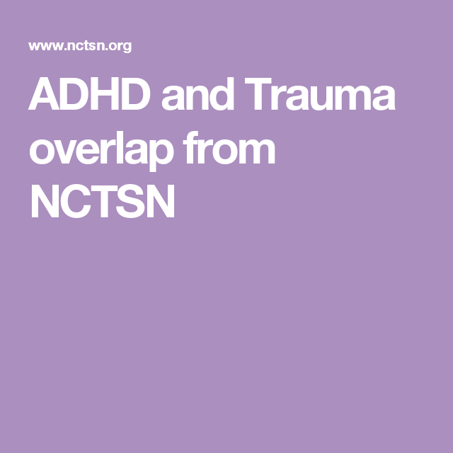 Is It Adhd Or Trauma >> Is It Adhd Or Trauma From Nctsn Infographics Adhd Stress