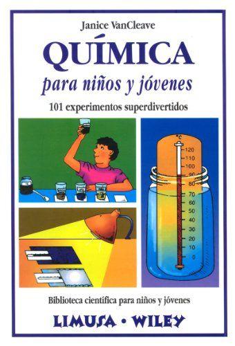 Quimica Para Ninos y Jovenes - 101 Experimentos Biblioteca Cientifica Para Ninos Y Jovenes:Janice Pratt  VanCleave: Libros