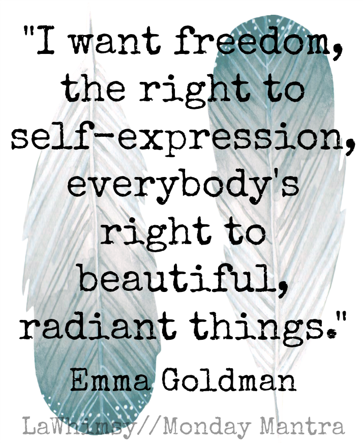 Monday Mantra 129 I Want Freedom The Right To Self Expression Everybody S Right To Beautiful Radiant Things Expression Quotes Mantras Expressions