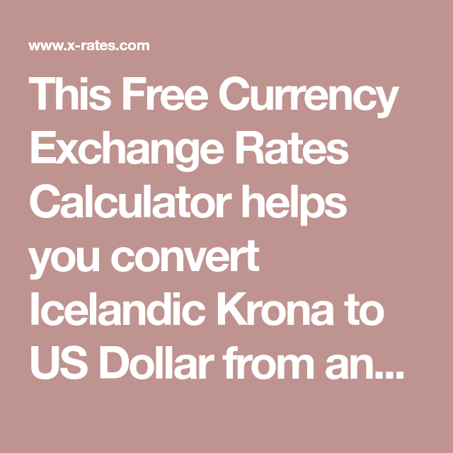 This Free Currency Exchange Rates Calculator Helps You Convert Icelandic Krona To Us Dollar From Any