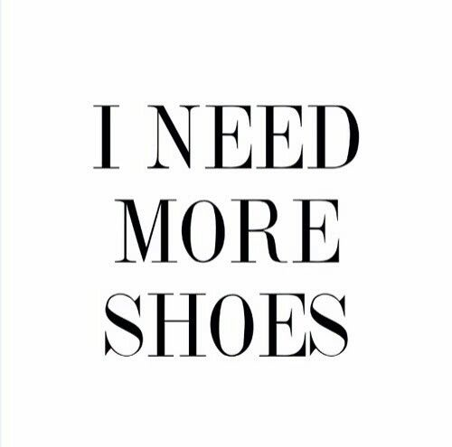 More shoes... always!