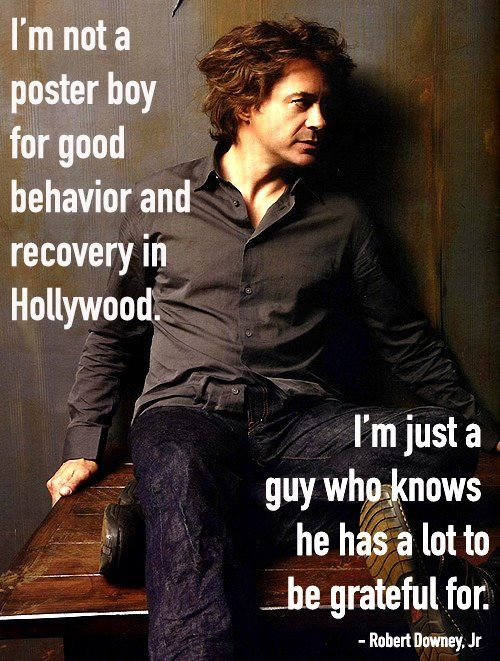 The wisdom of Robert Downey Jr. <----Much respect to RDJ for being able to deal with his addiction issues and rise above them.