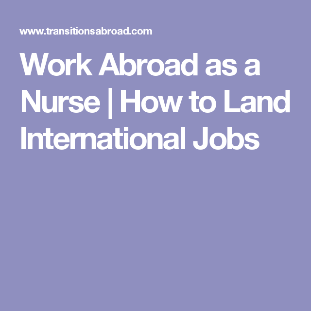 Work Abroad As A Nurse How To Land International Jobs Travel