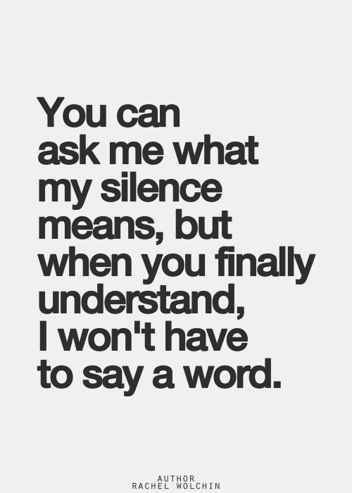 You Can Ask Me What My Silence Means, But When You Finally
