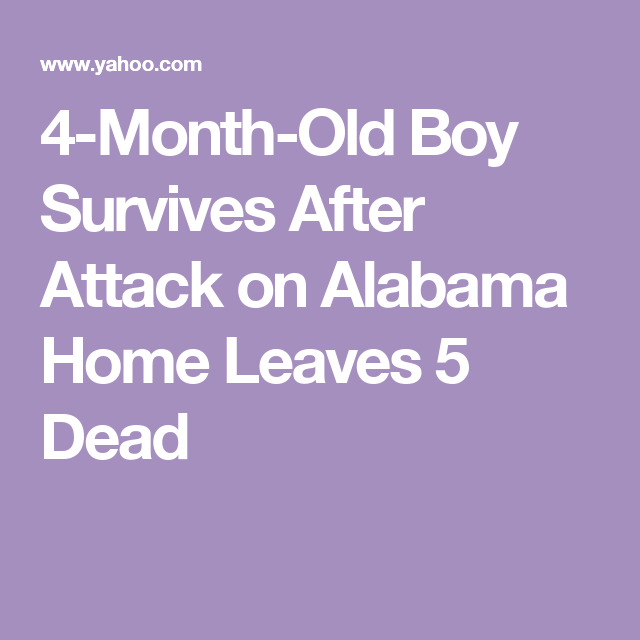 4-Month-Old Boy Survives After Attack on Alabama Home Leaves 5 Dead