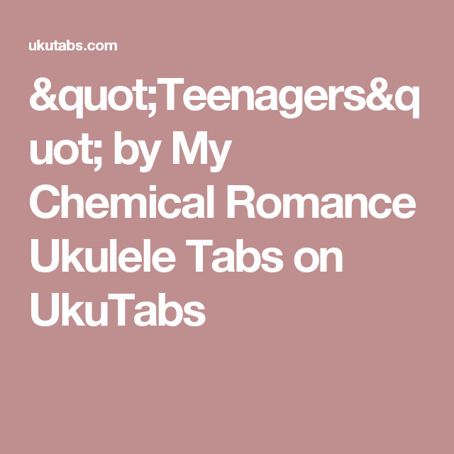 Teenagers By My Chemical Romance Ukulele Tabs On Ukutabs Ukulele