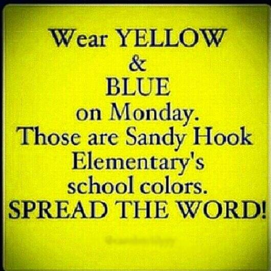 Wear yellow & blue Monday Sandy Hook Elementary's colors